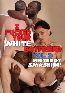 I Fucked Your White Boyfriend Vol. 3 - Whiteboy Smashing! DVD
